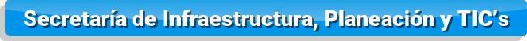 Secretaría de Infraestructura, Planeación y TIC's